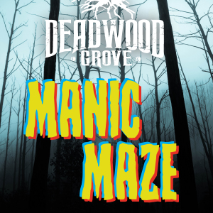 Deadwood Grove Manic Maze