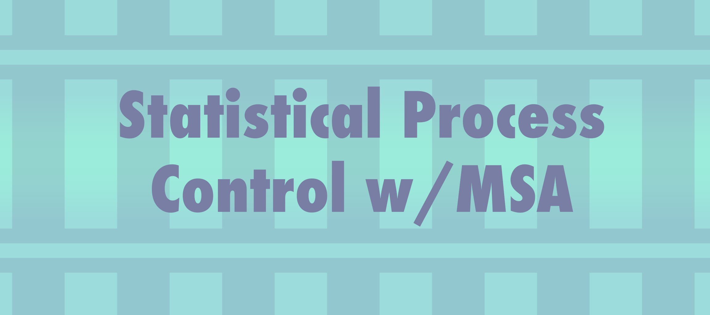 Title Panel Statistical Process Control w/MSA
